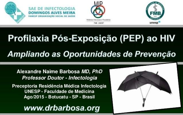Alexandre Naime Barbosa MD, PhD Professor Doutor - Infectologia Preceptoria Residência Médica Infectologia UNESP - Faculda...