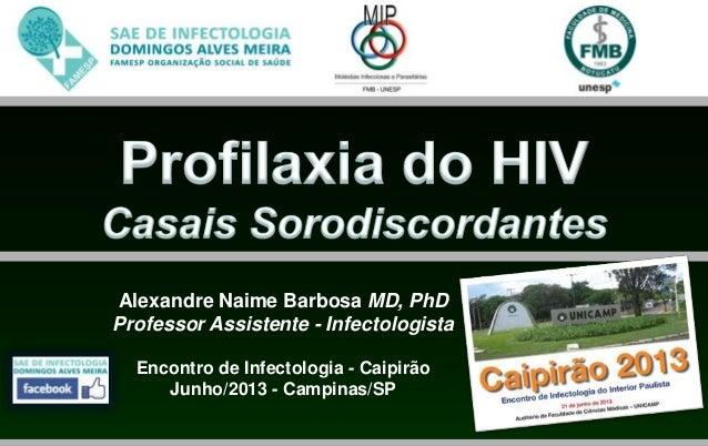 Alexandre Naime Barbosa MD, PhDProfessor Assistente - InfectologistaEncontro de Infectologia - CaipirãoJunho/2013 - Campin...