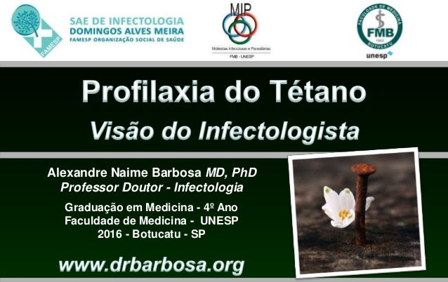 Alexandre Naime Barbosa MD, PhD Professor Doutor - Infectologia Graduação em Medicina - 4º Ano Faculdade de Medicina - UNE...