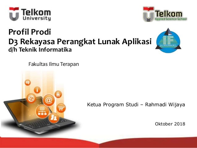 Profil Prodi D3 Rekayasa Perangkat Lunak Aplikasi d/h Teknik Informatika Ketua Program Studi – Rahmadi Wijaya Oktober 2018...