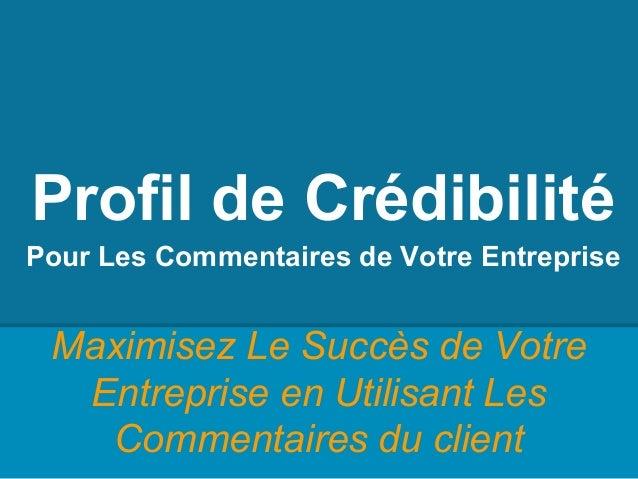 Profil de Crédibilité Pour Les Commentaires de Votre Entreprise Maximisez Le Succès de Votre Entreprise en Utilisant Les C...