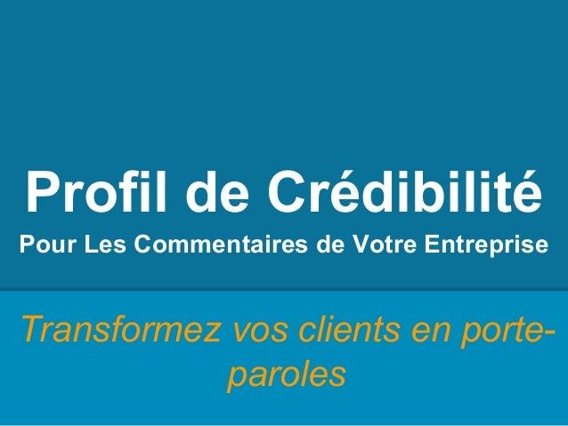 Transformez vos clients en porte- paroles Profil de Crédibilité Pour Les Commentaires de Votre Entreprise