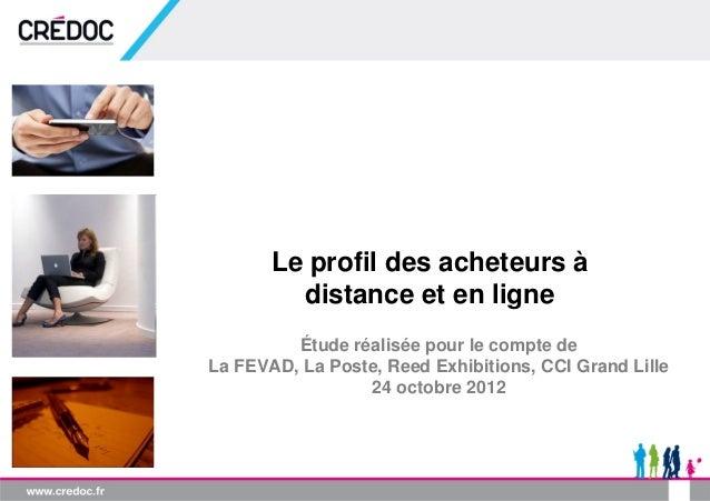 Le profil des acheteurs à         distance et en ligne         Étude réalisée pour le compte deLa FEVAD, La Poste, Reed Ex...