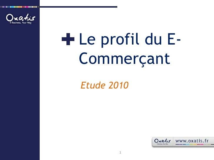 Le profil du E-Commerçant<br />Etude 2010<br />1<br />