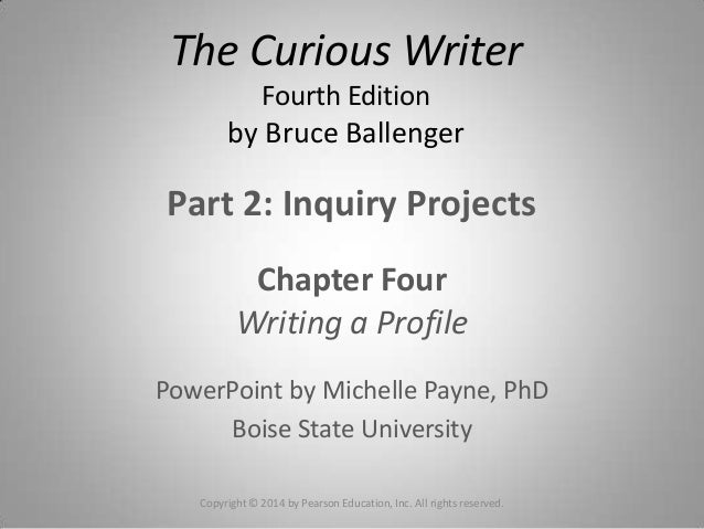 Part 2: Inquiry ProjectsChapter FourWriting a ProfilePowerPoint by Michelle Payne, PhDBoise State UniversityCopyright © 20...