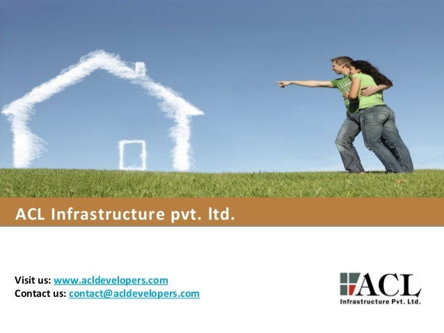 ACL Infrastructure pvt. ltd. Visit us: www.acldevelopers.com Contact us: contact@acldevelopers.com