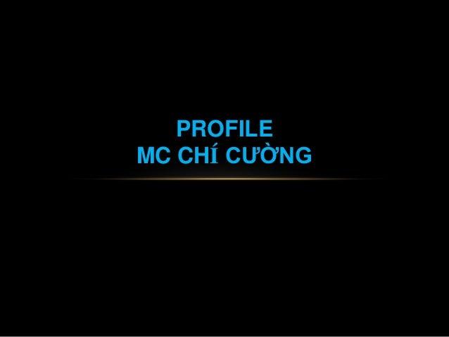 PROFILE MC CHÍ CƯỜNG