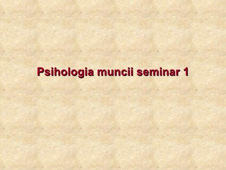 Psihologia muncii seminar 1