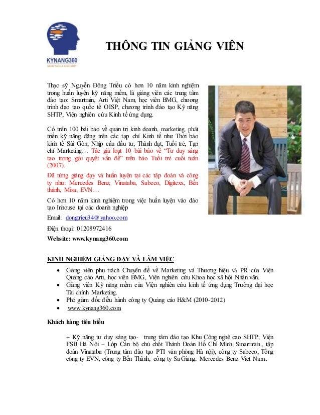 THÔNG TIN GIẢNG VIÊN Thạc sỹ Nguyễn Đông Triều có hơn 10 năm kinh nghiệm trong huấn luyện kỹ năng mềm, là giảng viên các t...