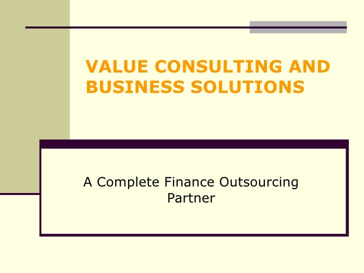 VALUE CONSULTING AND BUSINESS SOLUTIONS A Complete Finance Outsourcing Partner