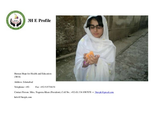3H E Profile  Human Hope for Health and Education (3H E) Address: Islamabad Telephone: +92-  Fax: +92-515738151  Contact P...