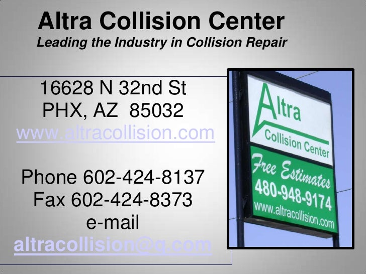 Altra Collision CenterLeading the Industry in Collision Repair<br />16628 N 32nd St<br />PHX, AZ  85032<br /> www.altracol...
