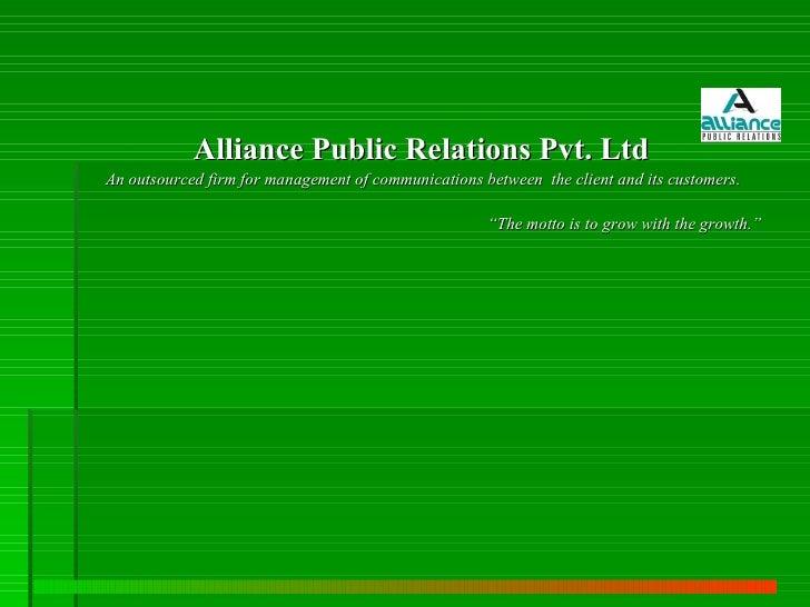 <ul><li>Alliance Public Relations Pvt. Ltd   </li></ul><ul><li>An outsourced firm for management of communications between...