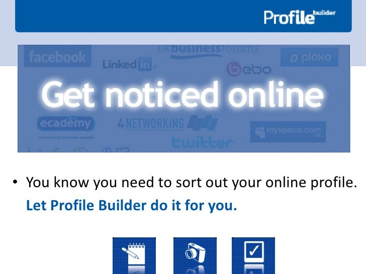 • You know you need to sort out your online profile.   Let Profile Builder do it for you.