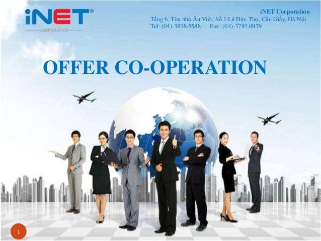 1 iNET Corporation Tầng 6, Tòa nhà Âu Việt, Số 1 Lê Đức Thọ, Cầu Giấy, Hà Nội Tel: (04)-3838.5588 Fax: (04)-3793.0979 OFFE...
