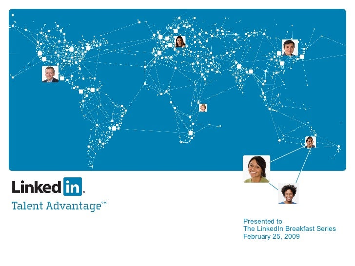 Presented to  The LinkedIn Breakfast Series February 25, 2009