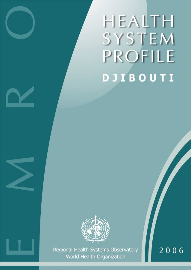 Health Systems Profile- Djibouti Regional Health Systems Observatory- EMRO 1 Contents FOREWORD...............................