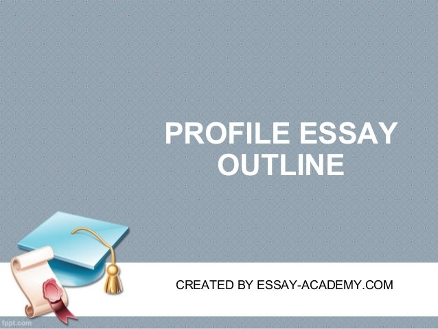 Essays On High School Profile Essay Outline Created By Essayacademy Advanced English Essays also Essays About Health Care Profile Essay Outline Science Essay Questions