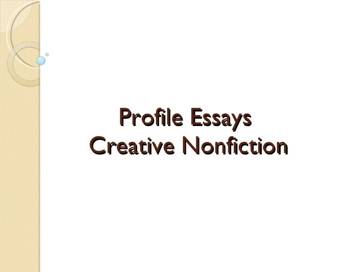 creative non fiction essays From advice columns to creative nonfiction to travel blogs: how truthful is it video places topics 16 nonfiction forms and how to write them click on image to see in full size david miller creative nonfiction, best american essays experimental nonfiction.