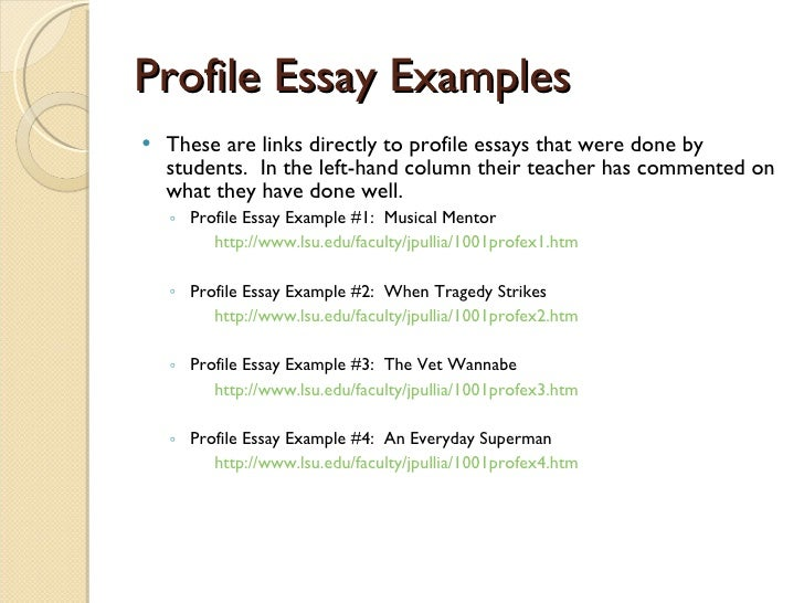 profile essay example How to write a profile story for example, if you're writing about a ballerina, try to observe her performing on stage or at least practicing in her dance studio.