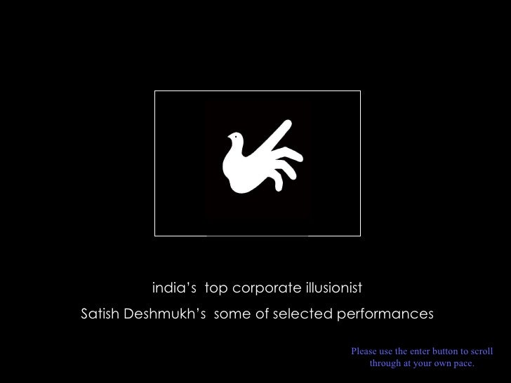 india's  top corporate illusionist Satish Deshmukh's  some of selected performances Please use the enter button to scroll ...