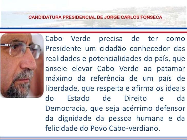 Cabo Verde precisa de ter como Presidente um cidadão conhecedor das realidades e potencialidades do país, que anseie eleva...