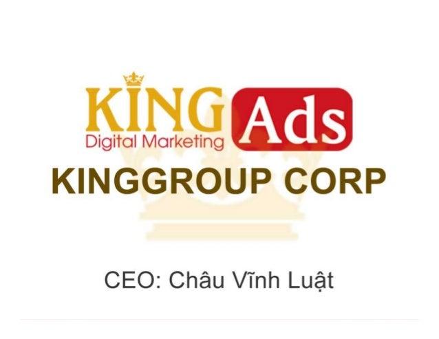 YẾU TỐ THÀNH CÔNG CỦA KINGADS  • Xây dựng văn hóa doanh nghiệp.  • Làm hài lòng khách hàng, cổ đông, đối tác.  • Dịch vụ v...