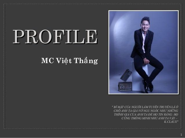 """PROFILEPROFILE MC Vi t Th ngệ ắ """"BÍMẬTCỦANGƯỜILÀMTUYÊNTRUYỀNLÀỞ CHỖ:ANHTAGIẢVỜNGUNGỐCNHƯNHỮNG THÍNHGIẢ..."""