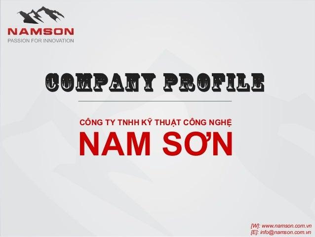 COMPANY PROFILE  NAM CÔNG TY TNHH KỸ THUẬT SƠN  CÔNG NGHỆ  [W]: www.namson.com.vn  [E]: info@namson.com.vn