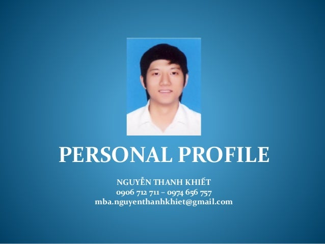 PERSONAL PROFILE NGUYỄN THANH KHIẾT 0906 712 711 – 0974 656 757 mba.nguyenthanhkhiet@gmail.com