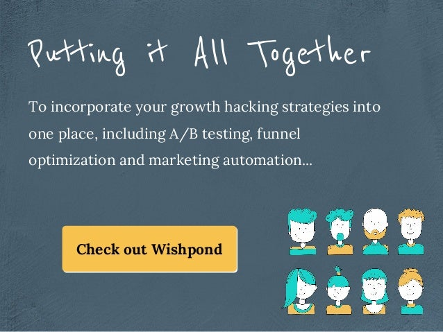 To incorporate your growth hacking strategies into one place, including A/B testing, funnel optimization and marketing aut...