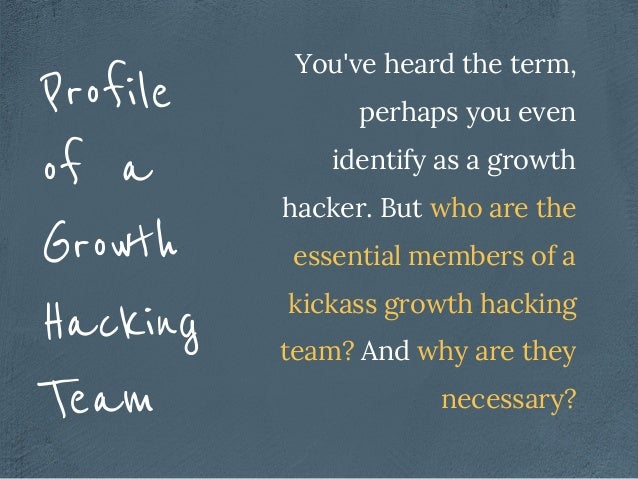 a You've heard the term, perhaps you even identify as a growth hacker. But who are the essential members of a kickass grow...