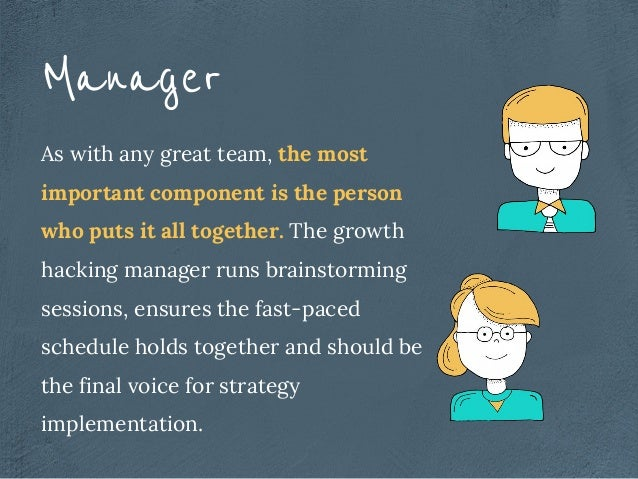 As with any great team, the most important component is the person who puts it all together. The growth hacking manager ru...