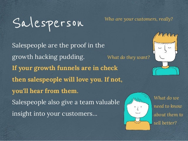 Salespeople are the proof in the growth hacking pudding. If your growth funnels are in check then salespeople will love yo...