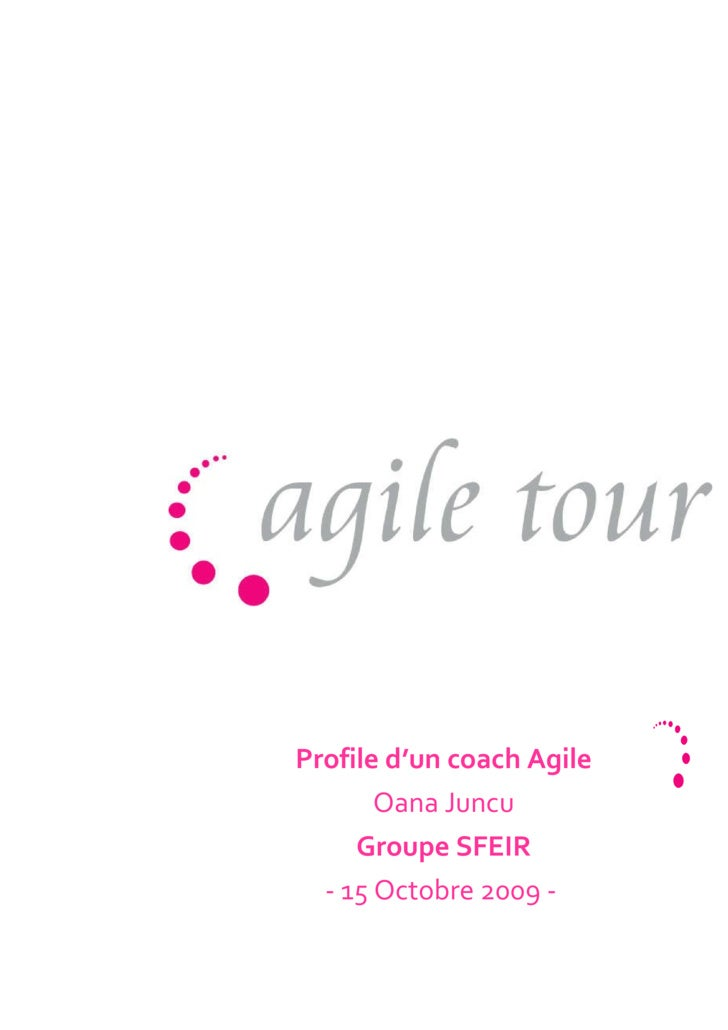 Profile d'un coach Agile Oana Juncu Groupe SFEIR - 15 Octobre 2009 -