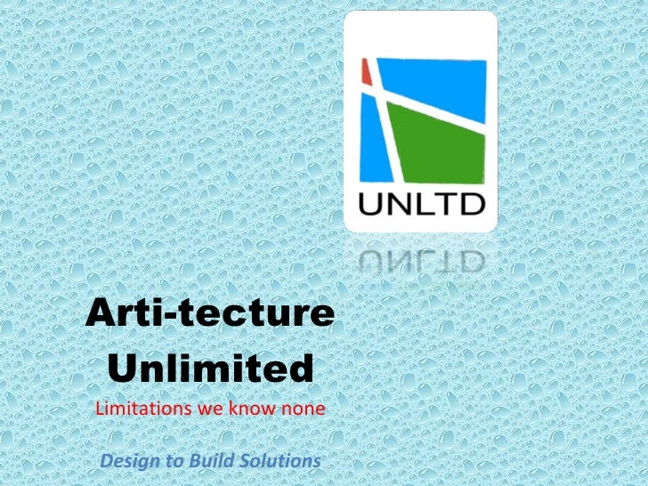 Arti-tecture Unlimited Limitations we know none Design to Build Solutions
