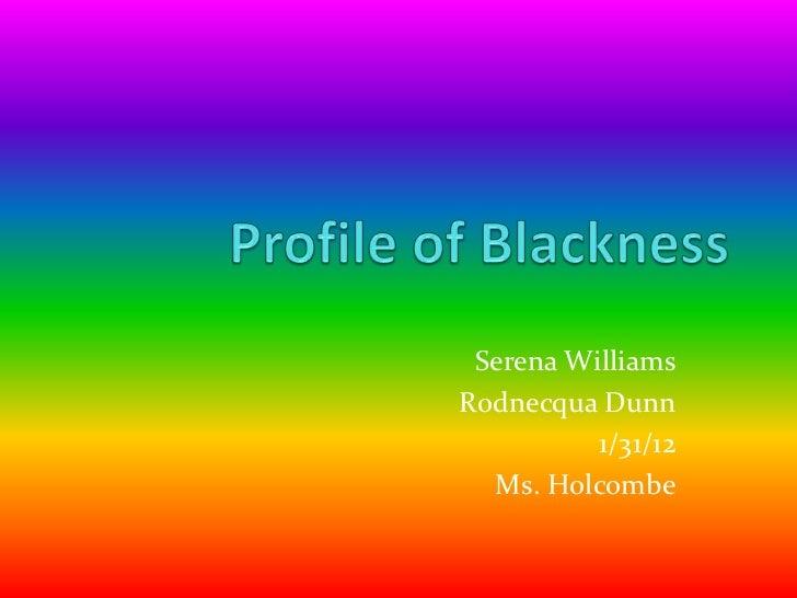 Serena WilliamsRodnecqua Dunn          1/31/12  Ms. Holcombe