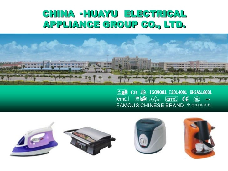 CHINA · HUAYU ELECTRICALAPPLIANCE GROUP CO., LTD.                   LI S T E D            FAMOUS CHINESE BRAND   中国驰名商标