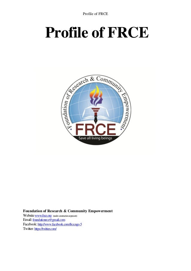 Profile of FRCE            Profile of FRCEFoundation of Research & Community EmpowermentWebsite www.frce.org (under constr...