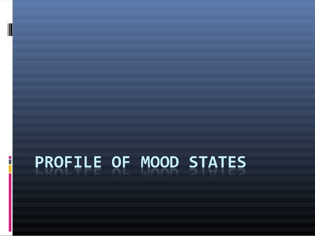 Profile of Mood States(Morgan 1979) A test designed to measure certainpsychological traits. Profile Of Mood States (POMS...