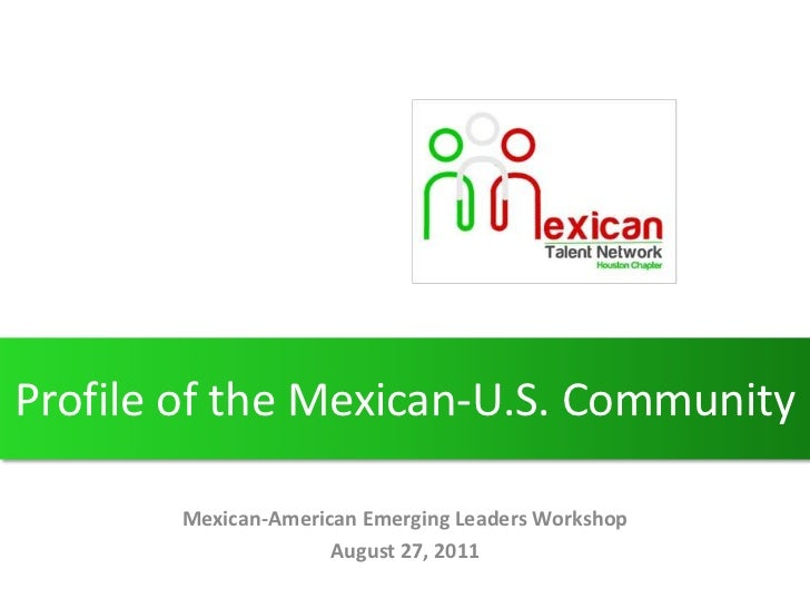 Profile of the Mexican-U.S. Community<br />Mexican-American Emerging Leaders Workshop<br />August 27, 2011<br />