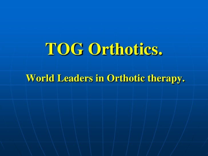 TOG Orthotics. World Leaders in Orthotic therapy.