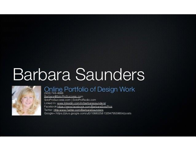 Barbara Saunders Online Portfolio of Design Work (503) 746-4666 Barbara@SoloProSuccess.com SoloProSuccess.com | SoloProRad...