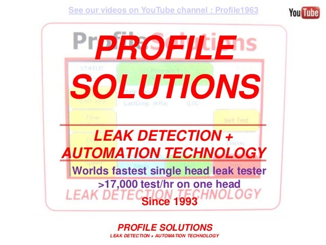 PROFILE SOLUTIONS LEAK DETECTION + AUTOMATION TECHNOLOGY PROFILE SOLUTIONS LEAK DETECTION + AUTOMATION TECHNOLOGY Worlds f...