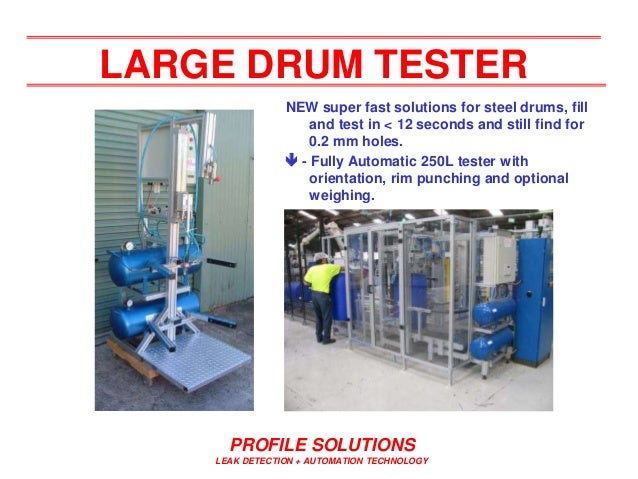 PROFILE SOLUTIONS LEAK DETECTION + AUTOMATION TECHNOLOGY LARGE DRUM TESTER NEW super fast solutions for steel drums, fill ...