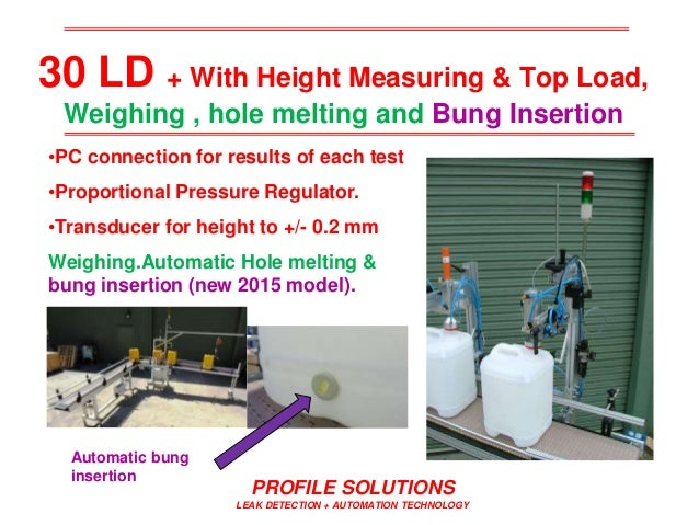 PROFILE SOLUTIONS LEAK DETECTION + AUTOMATION TECHNOLOGY 30 LD + With Height Measuring & Top Load, Weighing , hole melting...