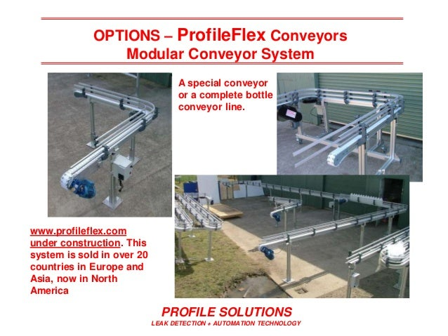 PROFILE SOLUTIONS LEAK DETECTION + AUTOMATION TECHNOLOGY OPTIONS – ProfileFlex Conveyors Modular Conveyor System A special...