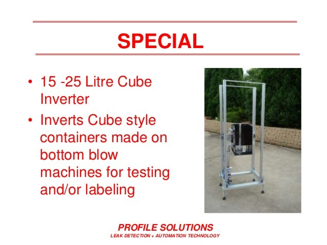PROFILE SOLUTIONS LEAK DETECTION + AUTOMATION TECHNOLOGY SPECIAL • 15 -25 Litre Cube Inverter • Inverts Cube style contain...