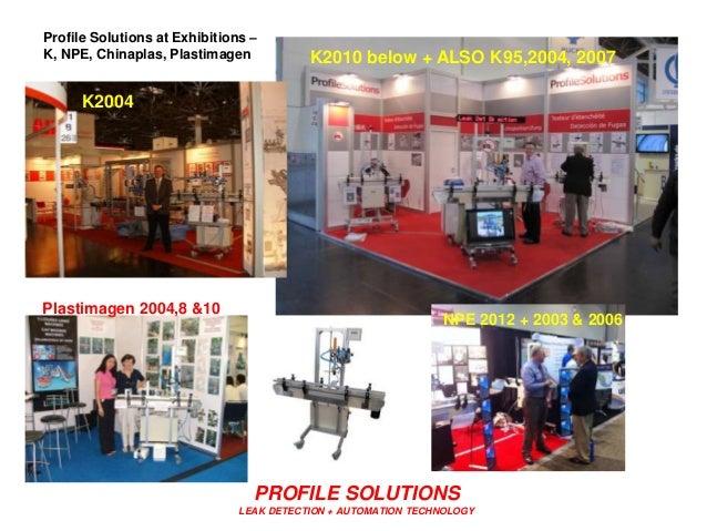 PROFILE SOLUTIONS LEAK DETECTION + AUTOMATION TECHNOLOGY K2010 below + ALSO K95,2004, 2007 NPE 2012 + 2003 & 2006 Plastima...