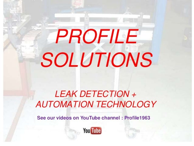 PROFILE SOLUTIONS LEAK DETECTION + AUTOMATION TECHNOLOGY PROFILE SOLUTIONS LEAK DETECTION + AUTOMATION TECHNOLOGY See our ...
